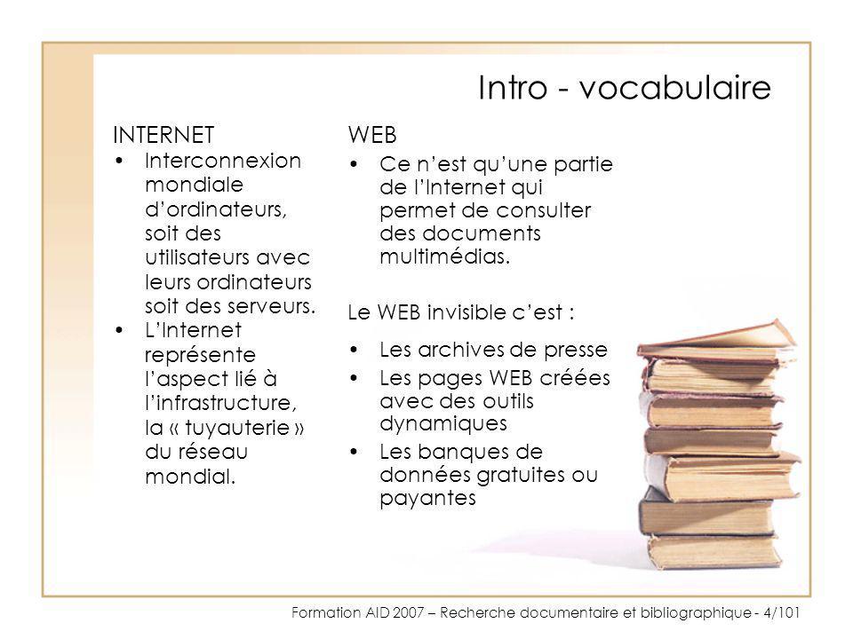 Formation AID 2007 – Recherche documentaire et bibliographique - 35/101 Outils - essayer Jaimerais de la documentation sur les bibliothèques virtuelles –Essayez « virtual libraries » ou « bibliothèques virtuelles » –Comparez le nombre de réponses Essayez plusieurs moteurs de recherche et comparez le nombre de réponses.