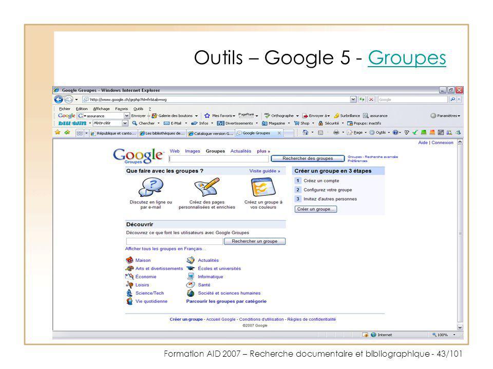 Formation AID 2007 – Recherche documentaire et bibliographique - 43/101 Outils – Google 5 - GroupesGroupes