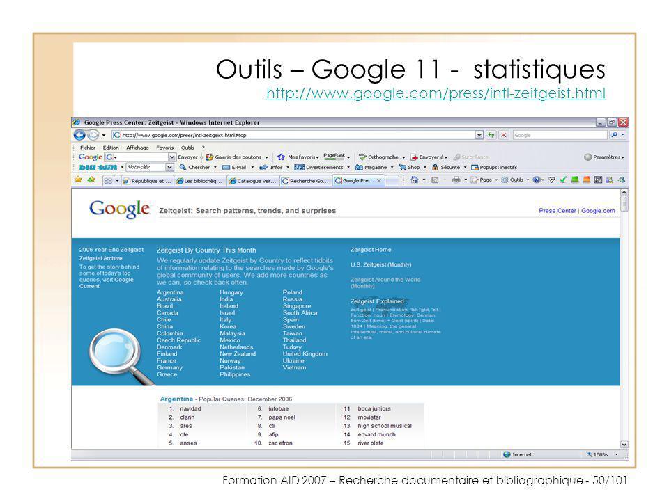 Formation AID 2007 – Recherche documentaire et bibliographique - 50/101 Outils – Google 11 - statistiques http://www.google.com/press/intl-zeitgeist.h