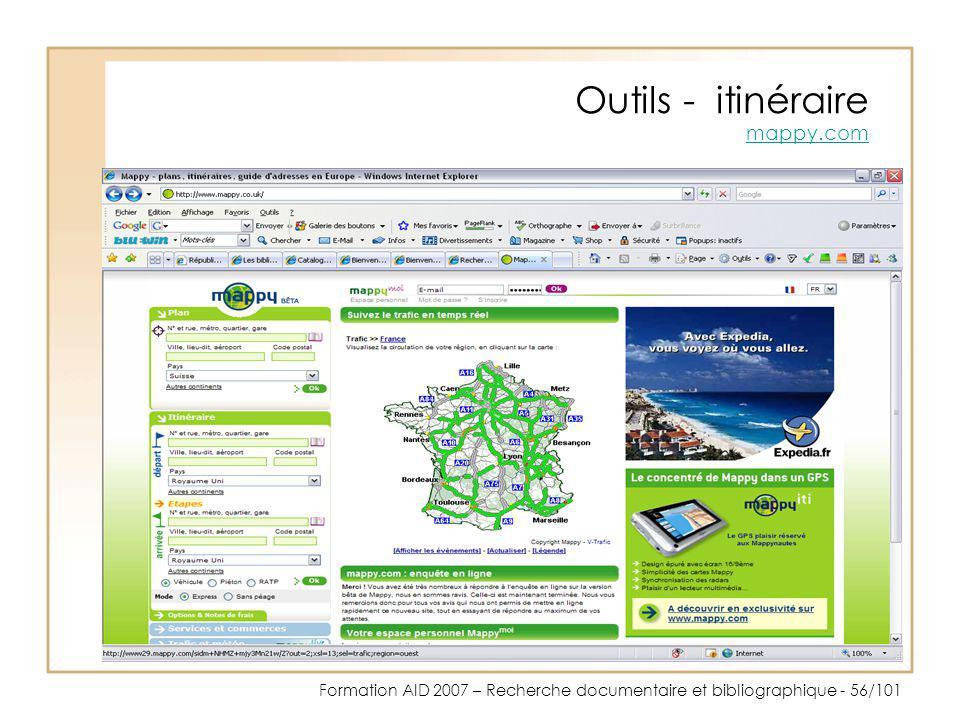 Formation AID 2007 – Recherche documentaire et bibliographique - 56/101 Outils - itinéraire mappy.com mappy.com