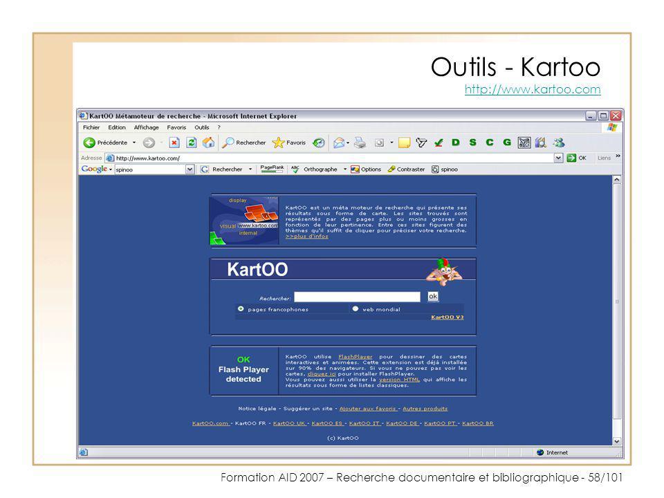 Formation AID 2007 – Recherche documentaire et bibliographique - 58/101 Outils - Kartoo http://www.kartoo.com http://www.kartoo.com