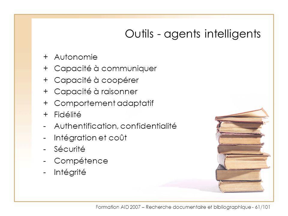 Formation AID 2007 – Recherche documentaire et bibliographique - 61/101 Outils - agents intelligents +Autonomie +Capacité à communiquer +Capacité à co