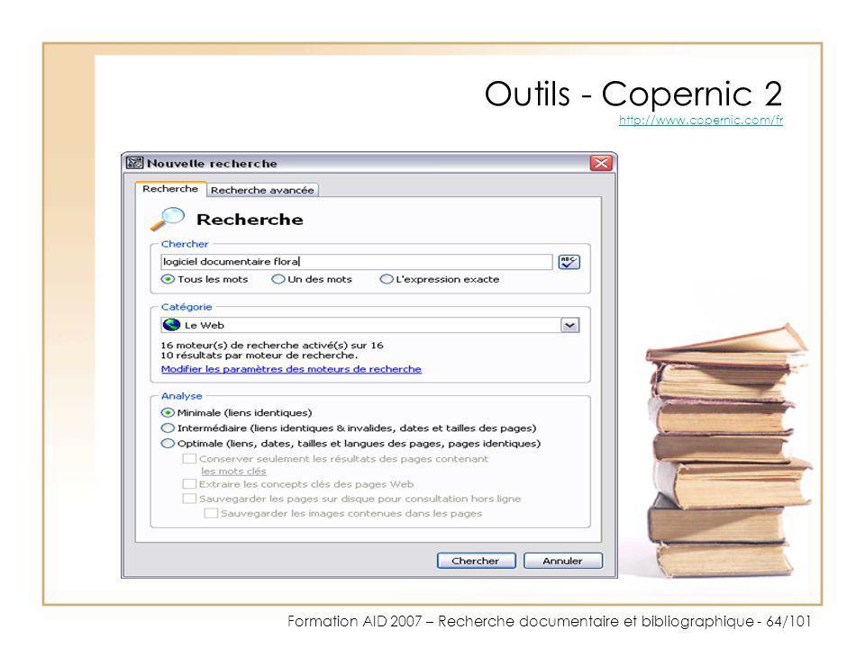 Formation AID 2007 – Recherche documentaire et bibliographique - 64/101 Outils - Copernic 2 http://www.copernic.com/fr http://www.copernic.com/fr