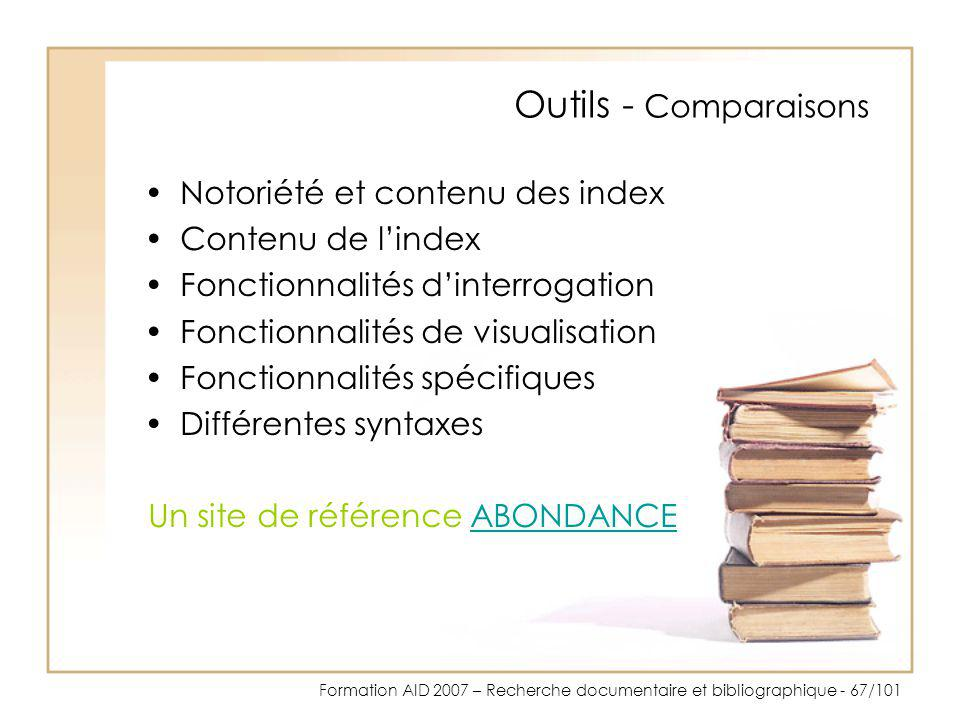 Formation AID 2007 – Recherche documentaire et bibliographique - 67/101 Outils - Comparaisons Notoriété et contenu des index Contenu de lindex Fonctio
