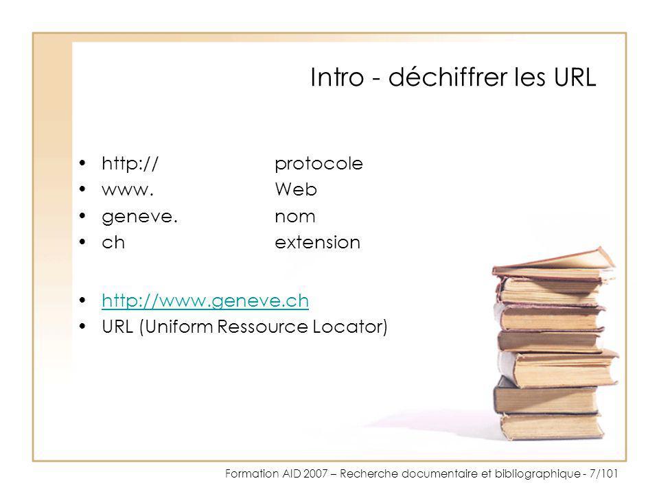 Formation AID 2007 – Recherche documentaire et bibliographique - 7/101 Intro - déchiffrer les URL http://protocole www.Web geneve.nom chextension http