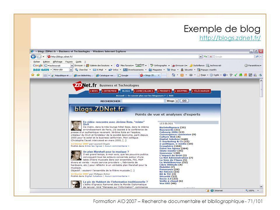 Formation AID 2007 – Recherche documentaire et bibliographique - 71/101 Exemple de blog http://blogs.zdnet.fr/ http://blogs.zdnet.fr/