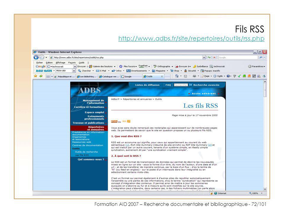 Formation AID 2007 – Recherche documentaire et bibliographique - 72/101 Fils RSS http://www.adbs.fr/site/repertoires/outils/rss.php http://www.adbs.fr