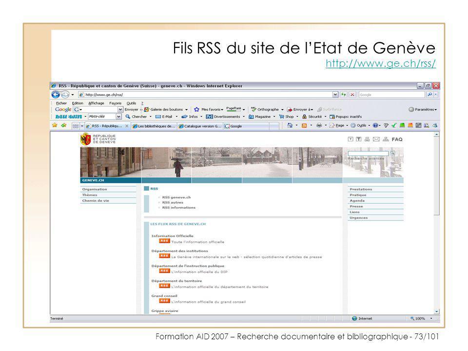 Formation AID 2007 – Recherche documentaire et bibliographique - 73/101 Fils RSS du site de lEtat de Genève http://www.ge.ch/rss/ http://www.ge.ch/rss