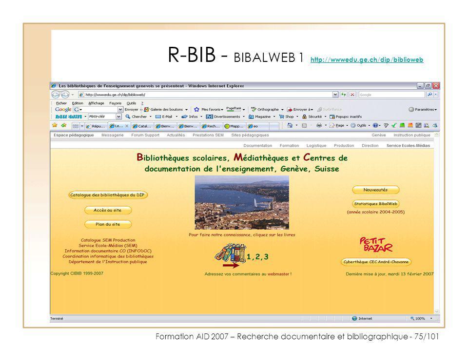 Formation AID 2007 – Recherche documentaire et bibliographique - 75/101 R-BIB - BIBALWEB 1 http://wwwedu.ge.ch/dip/biblioweb http://wwwedu.ge.ch/dip/b