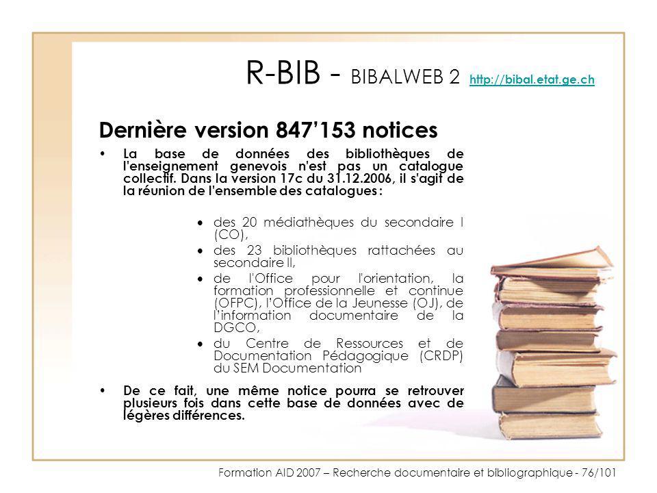Formation AID 2007 – Recherche documentaire et bibliographique - 76/101 R-BIB - BIBALWEB 2 http://bibal.etat.ge.ch http://bibal.etat.ge.ch Dernière ve