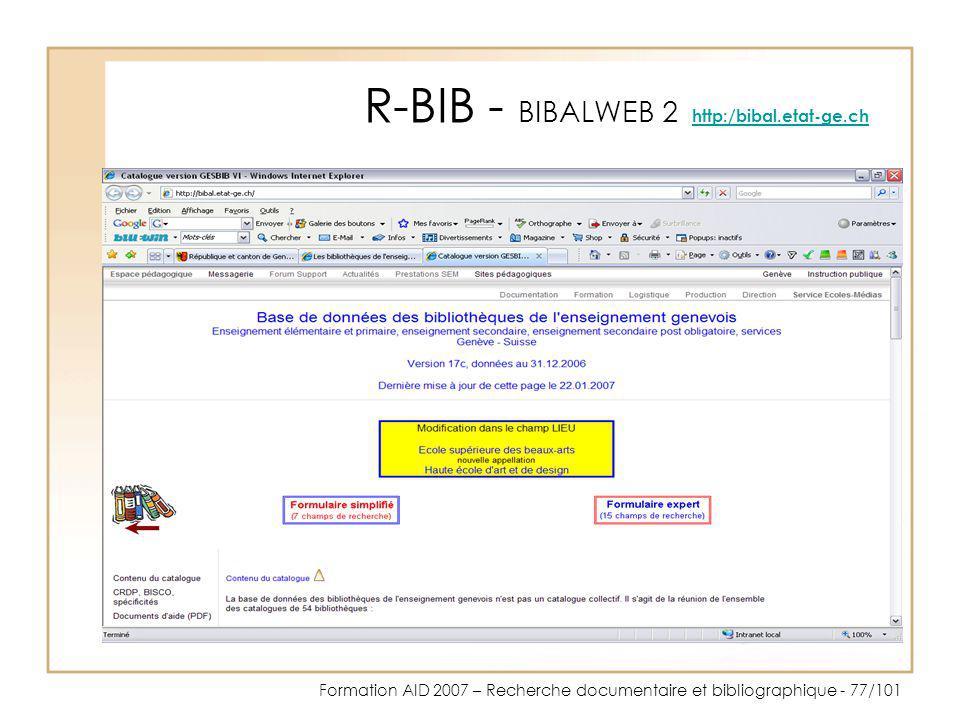 Formation AID 2007 – Recherche documentaire et bibliographique - 77/101 R-BIB - BIBALWEB 2 http:/bibal.etat-ge.ch http:/bibal.etat-ge.ch