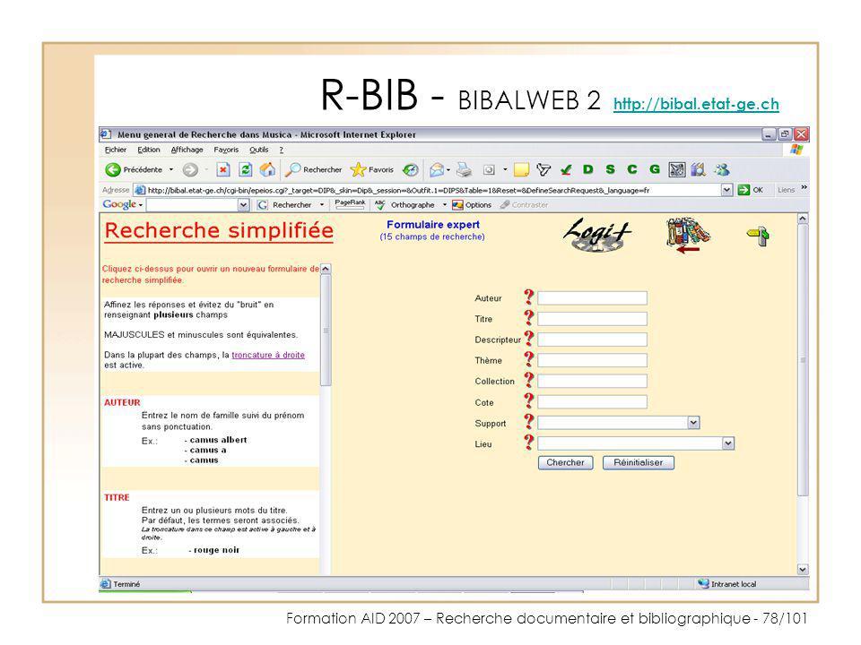 Formation AID 2007 – Recherche documentaire et bibliographique - 78/101 R-BIB - BIBALWEB 2 http://bibal.etat-ge.ch http://bibal.etat-ge.ch