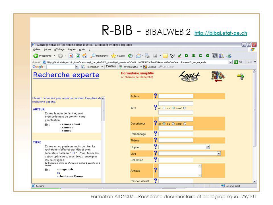 Formation AID 2007 – Recherche documentaire et bibliographique - 79/101 R-BIB - BIBALWEB 2 http://bibal.etat-ge.ch http://bibal.etat-ge.ch
