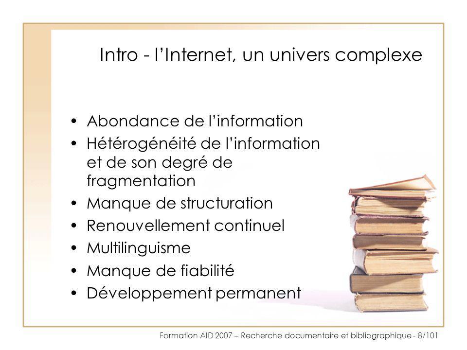 Formation AID 2007 – Recherche documentaire et bibliographique - 9/101 Intro - quelques chiffres 5 milliards de requêtes saisies en décembre 2005 71 millions de sites (estimation février 2006).