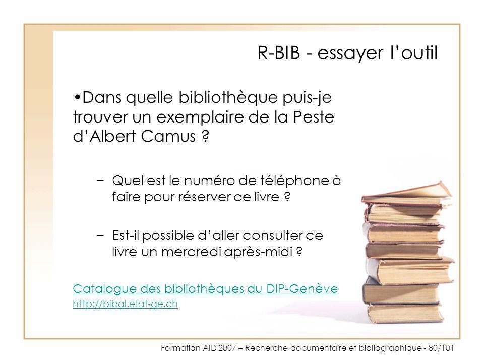 Formation AID 2007 – Recherche documentaire et bibliographique - 80/101 R-BIB - essayer loutil Dans quelle bibliothèque puis-je trouver un exemplaire