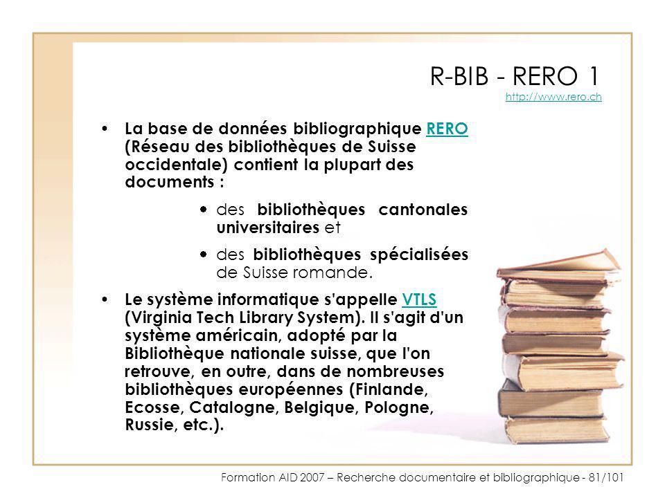 Formation AID 2007 – Recherche documentaire et bibliographique - 81/101 R-BIB - RERO 1 http://www.rero.ch http://www.rero.ch La base de données biblio