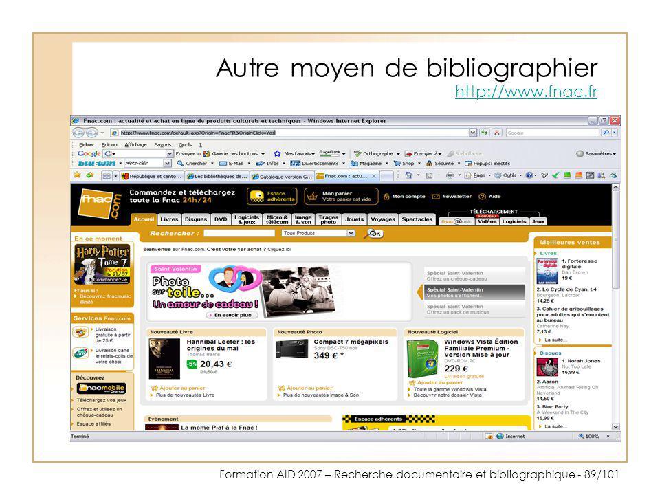 Formation AID 2007 – Recherche documentaire et bibliographique - 89/101 Autre moyen de bibliographier http://www.fnac.fr http://www.fnac.fr