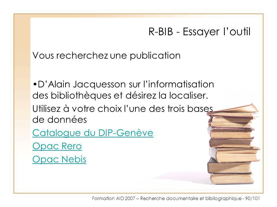 Formation AID 2007 – Recherche documentaire et bibliographique - 90/101 R-BIB - Essayer loutil Vous recherchez une publication DAlain Jacquesson sur l