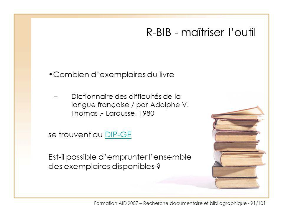 Formation AID 2007 – Recherche documentaire et bibliographique - 91/101 R-BIB - maîtriser loutil Combien dexemplaires du livre –Dictionnaire des diffi