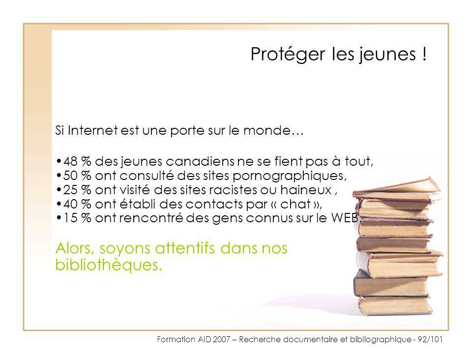 Formation AID 2007 – Recherche documentaire et bibliographique - 92/101 Protéger les jeunes ! Si Internet est une porte sur le monde… 48 % des jeunes