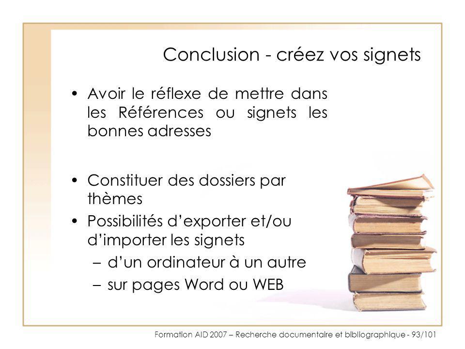 Formation AID 2007 – Recherche documentaire et bibliographique - 93/101 Conclusion - créez vos signets Avoir le réflexe de mettre dans les Références