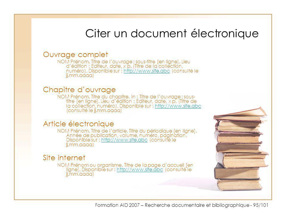 Formation AID 2007 – Recherche documentaire et bibliographique - 95/101 Citer un document électronique Ouvrage complet NOM Prénom. Titre de louvrage :