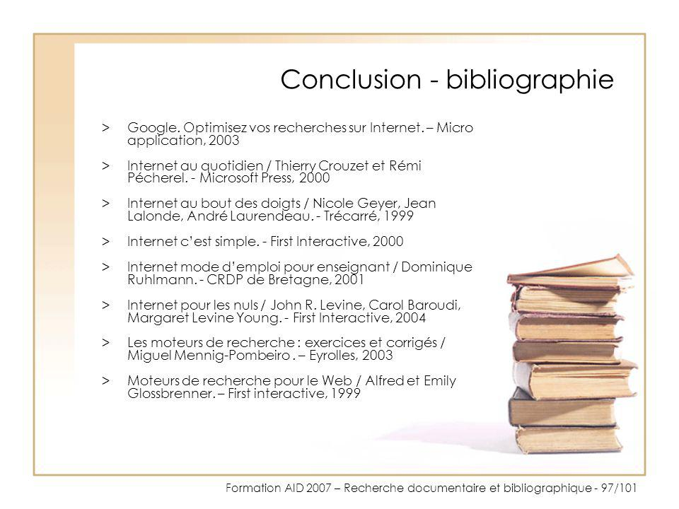 Formation AID 2007 – Recherche documentaire et bibliographique - 97/101 Conclusion - bibliographie >Google. Optimisez vos recherches sur Internet. – M