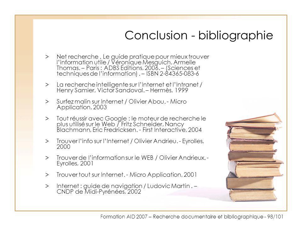 Formation AID 2007 – Recherche documentaire et bibliographique - 98/101 Conclusion - bibliographie >Net recherche. Le guide pratique pour mieux trouve