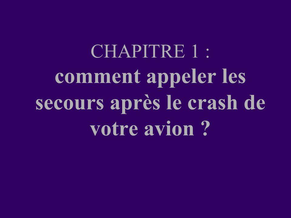 CHAPITRE 1 : comment appeler les secours après le crash de votre avion ?