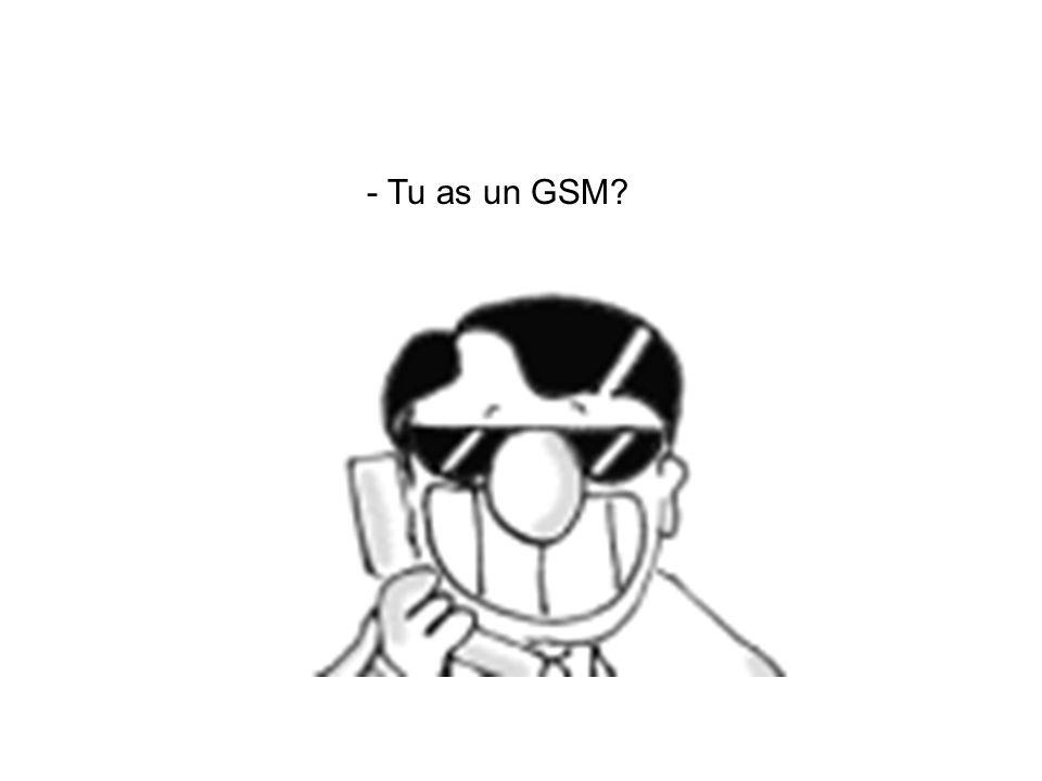 - Tu as un GSM?