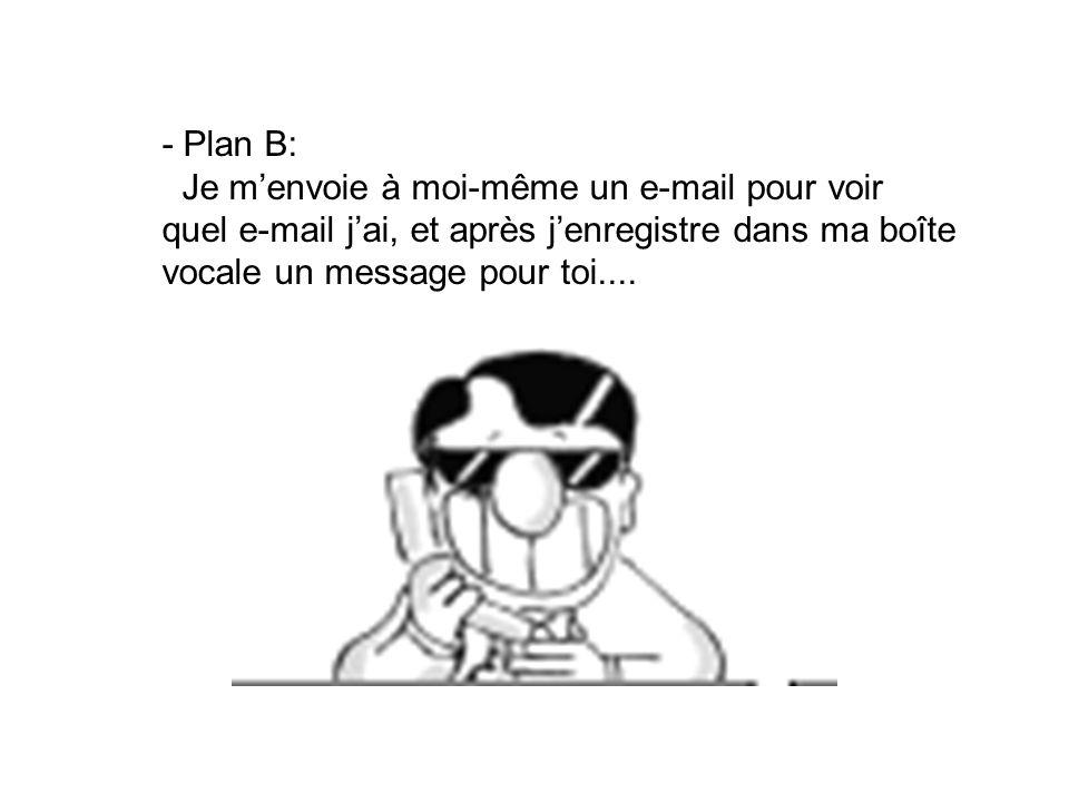 - Ca, cest le plan A