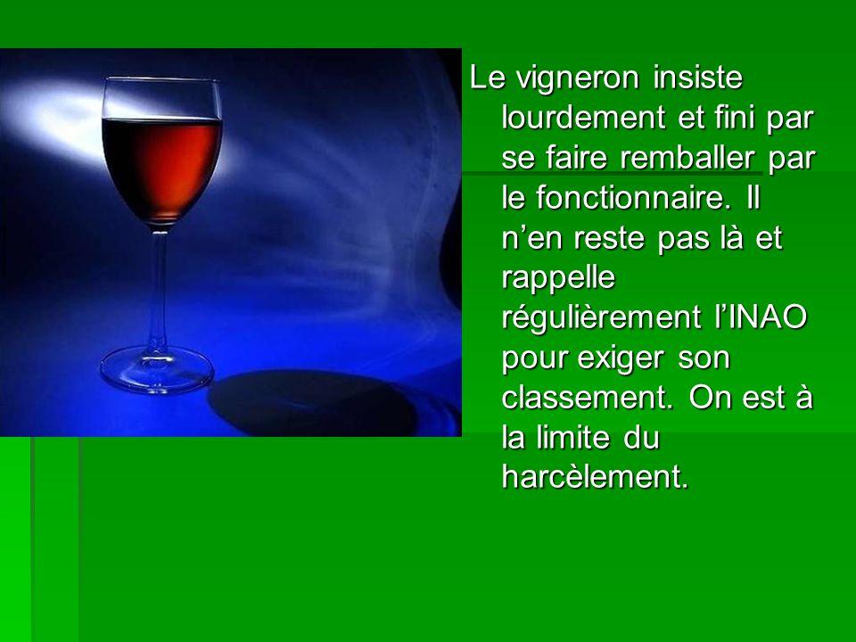 Le vigneron insiste lourdement et fini par se faire remballer par le fonctionnaire.