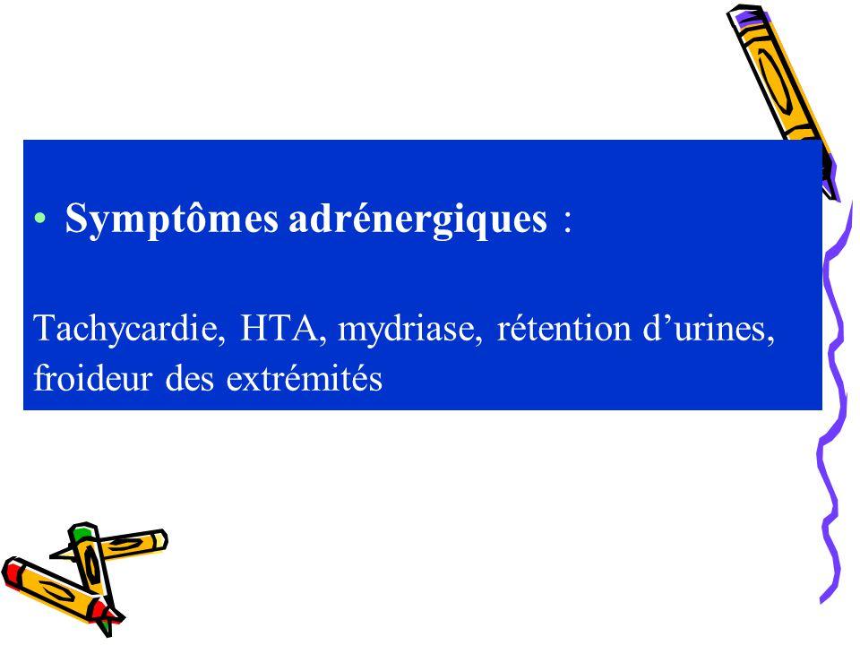 Symptômes adrénergiques : Tachycardie, HTA, mydriase, rétention durines, froideur des extrémités