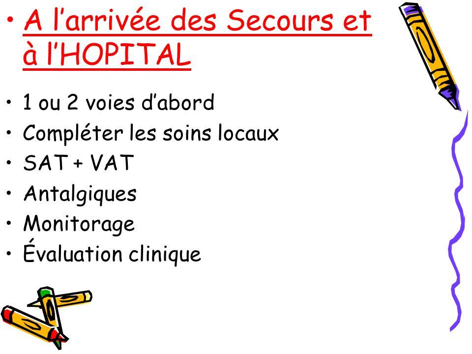 A larrivée des Secours et à lHOPITAL 1 ou 2 voies dabord Compléter les soins locaux SAT + VAT Antalgiques Monitorage Évaluation clinique
