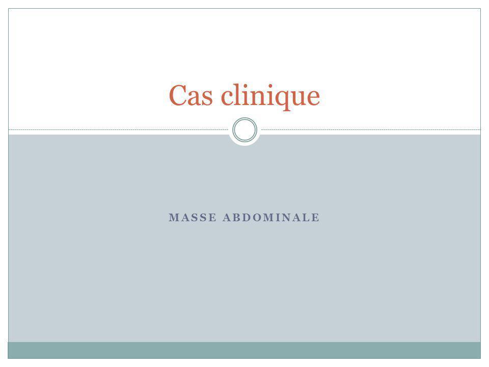 MASSE ABDOMINALE Cas clinique
