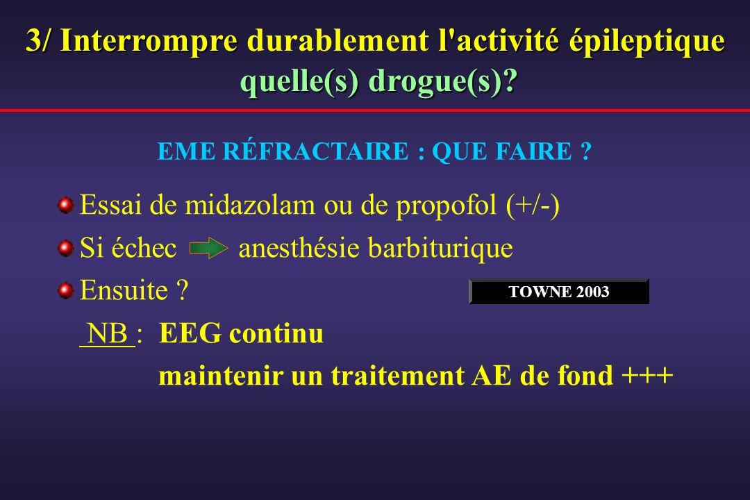 Essai de midazolam ou de propofol (+/-) Si échec anesthésie barbiturique Ensuite ? NB : EEG continu maintenir un traitement AE de fond +++ EME RÉFRACT