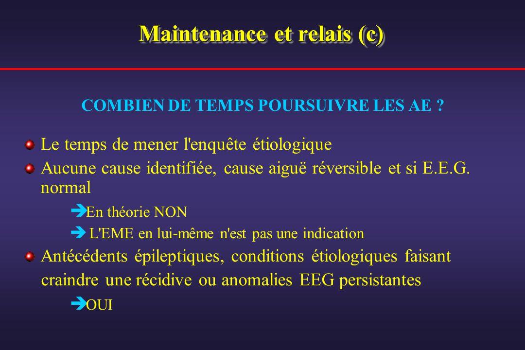Maintenance et relais (c) Le temps de mener l'enquête étiologique Aucune cause identifiée, cause aiguë réversible et si E.E.G. normal En théorie NON L