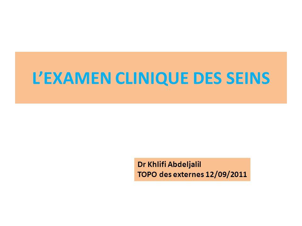 LEXAMEN CLINIQUE DES SEINS Dr Khlifi Abdeljalil TOPO des externes 12/09/2011