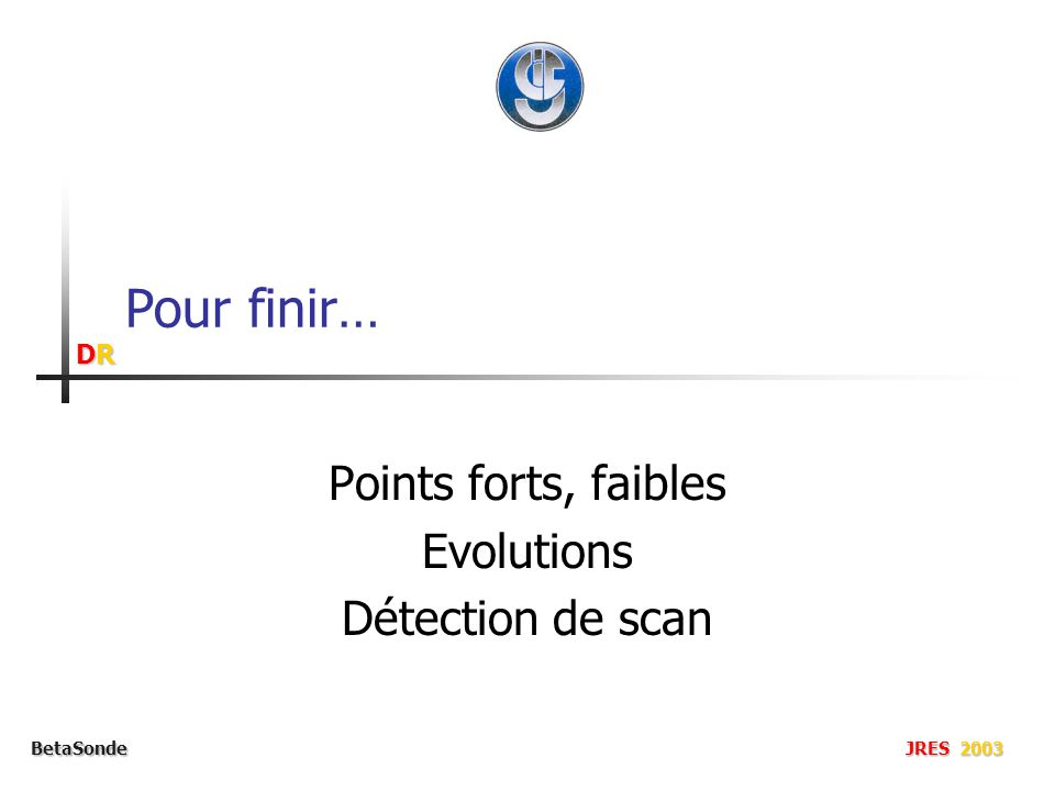 DRDRDRDR BetaSonde JRES 2003 Pour finir… Points forts, faibles Evolutions Détection de scan