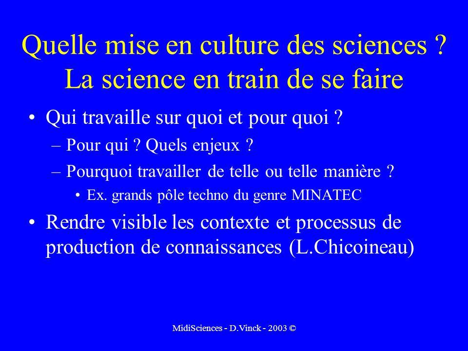 MidiSciences - D.Vinck - 2003 © Quelle mise en culture des sciences .