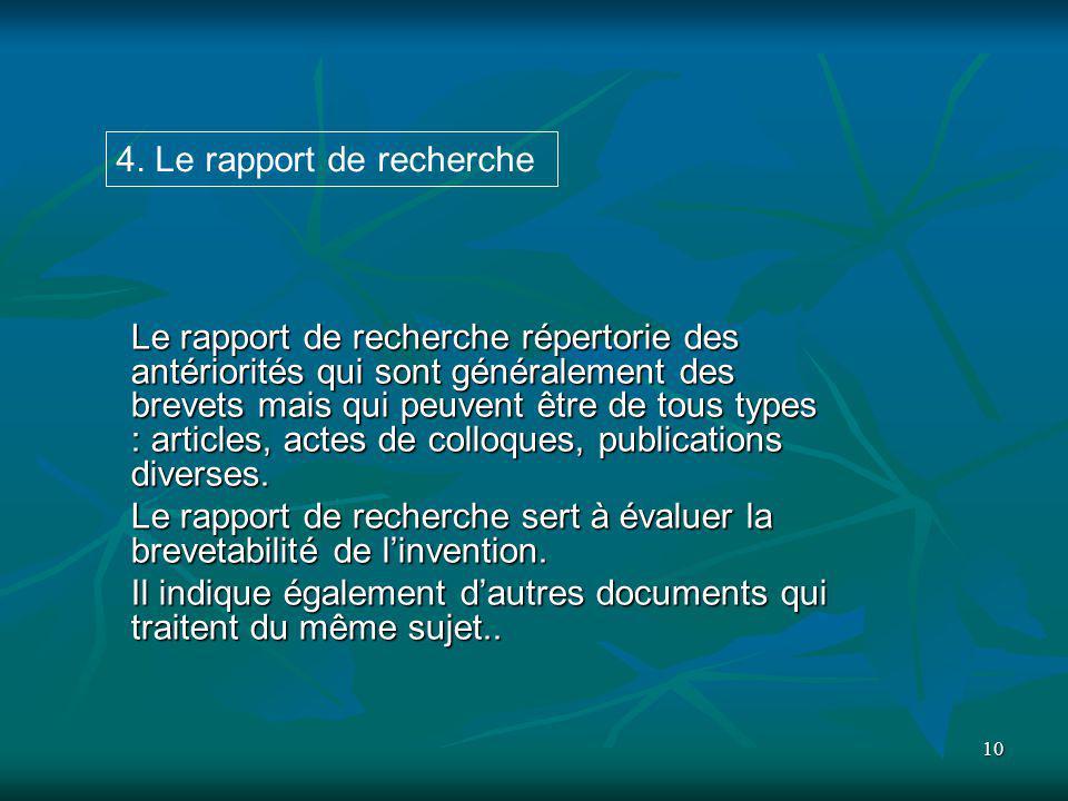 10 Le rapport de recherche répertorie des antériorités qui sont généralement des brevets mais qui peuvent être de tous types : articles, actes de coll