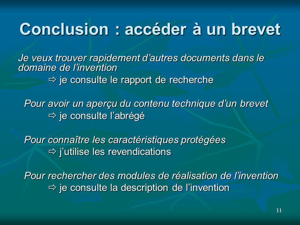 11 Conclusion : accéder à un brevet Je veux trouver rapidement dautres documents dans le domaine de linvention je consulte le rapport de recherche je