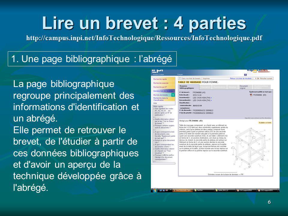 6 Lire un brevet : 4 parties http://campus.inpi.net/InfoTechnologique/Ressources/InfoTechnologique.pdf 1. Une page bibliographique : labrégé La page b