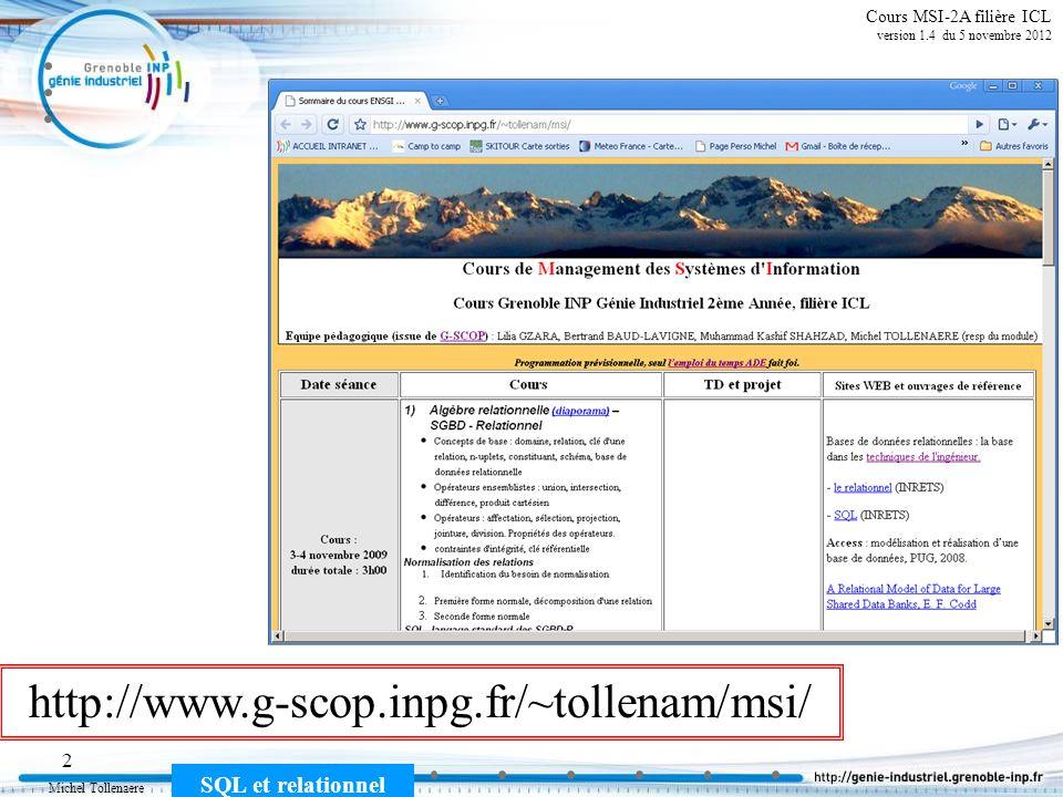 Michel Tollenaere SQL et relationnel 33 Cours MSI-2A filière ICL version 1.4 du 5 novembre 2013 SQL comporte 3 parties 1) - Le DML (Data Manipulation Language) Sélection dinformation, création et mise à jour denregistrements SELECT, INSERT, UPDATE, DELETE, JOIN 2) - Le DDL (Data Definition Language) Création des tables, des attributs et des contraintes dintégrité CREATE, ALTER, DROP, RENAME 3) - Le DCL (Data Control Language) Pour contrôler laccès aux données GRANT, REVOKE