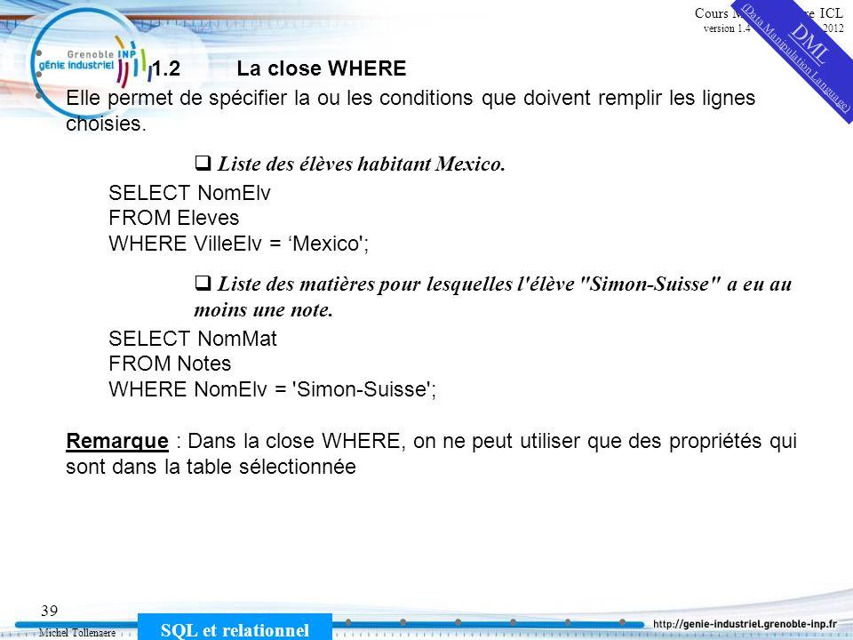 Michel Tollenaere SQL et relationnel 39 Cours MSI-2A filière ICL version 1.4 du 5 novembre 2012 1.2La close WHERE Elle permet de spécifier la ou les c