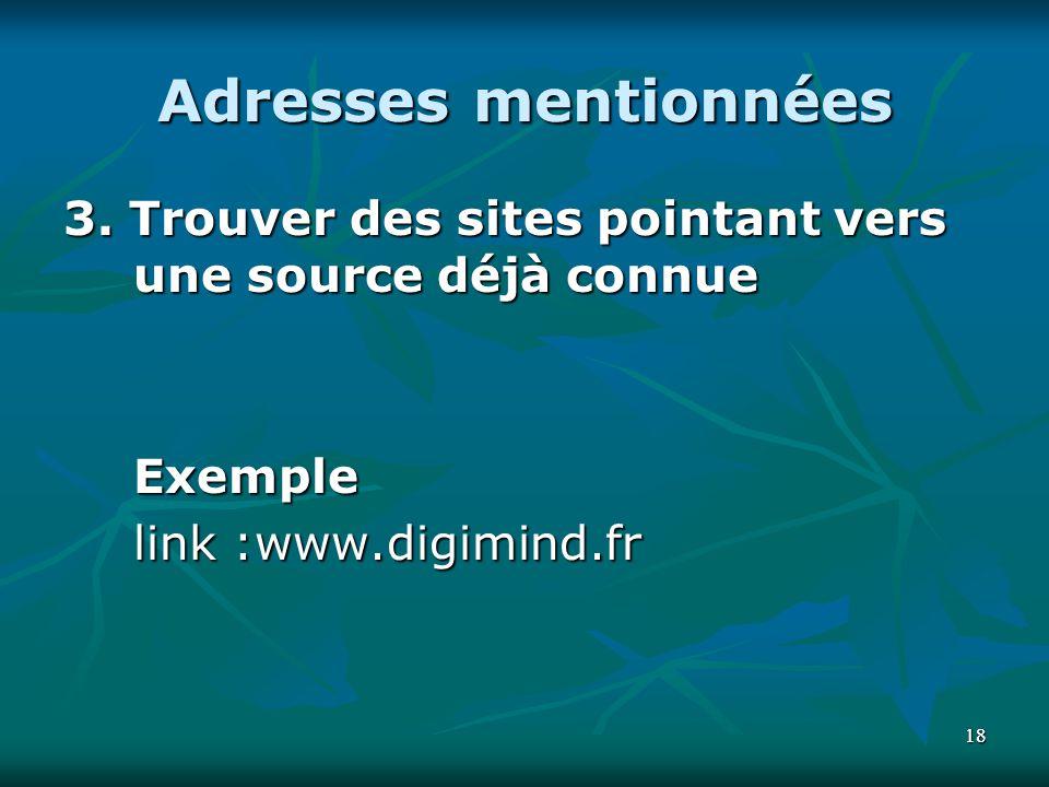 1818 Adresses mentionnées 3. Trouver des sites pointant vers une source déjà connue Exemplelink :www.digimind.fr