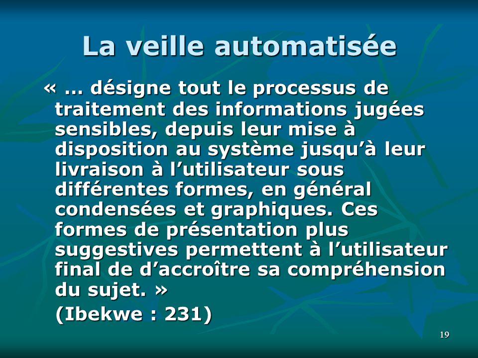 1919 La veille automatisée « … désigne tout le processus de traitement des informations jugées sensibles, depuis leur mise à disposition au système ju