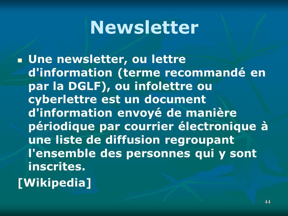44 Une newsletter, ou lettre d'information (terme recommandé en par la DGLF), ou infolettre ou cyberlettre est un document d'information envoyé de man