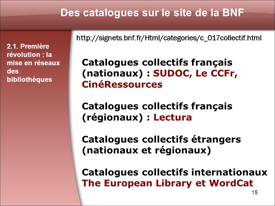 15 Des catalogues sur le site de la BNF http://signets.bnf.fr/Html/categories/c_017collectif.html 2.1.