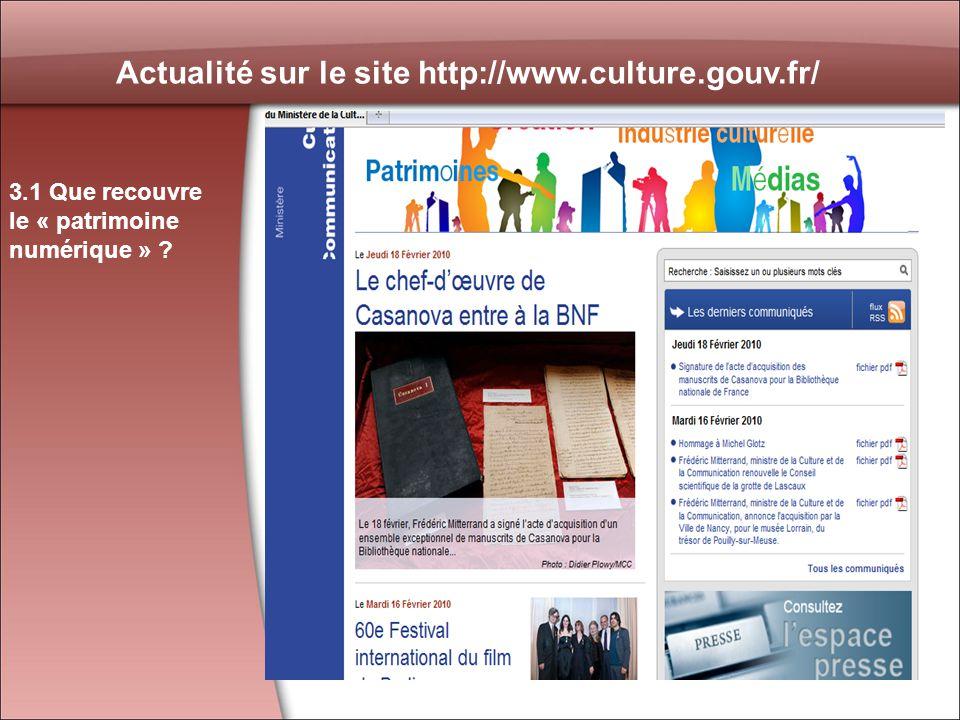 31 Actualité sur le site http://www.culture.gouv.fr/ 3.1 Que recouvre le « patrimoine numérique » ?